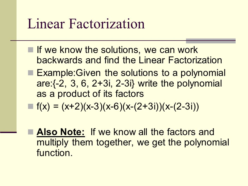 Linear Factorization Theorem An nth – degree polynomial can be expressed as the product of a nonzero constant and n linear factors