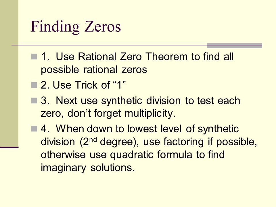 Finding Zeros 1.Use Rational Zero Theorem to find all possible rational zeros 2.