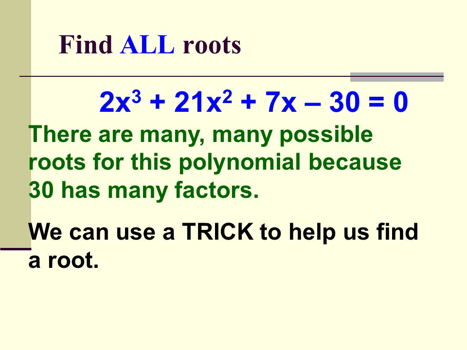 Finding Zeros 1. Use Rational Zero Theorem to find all possible rational zeros 2.