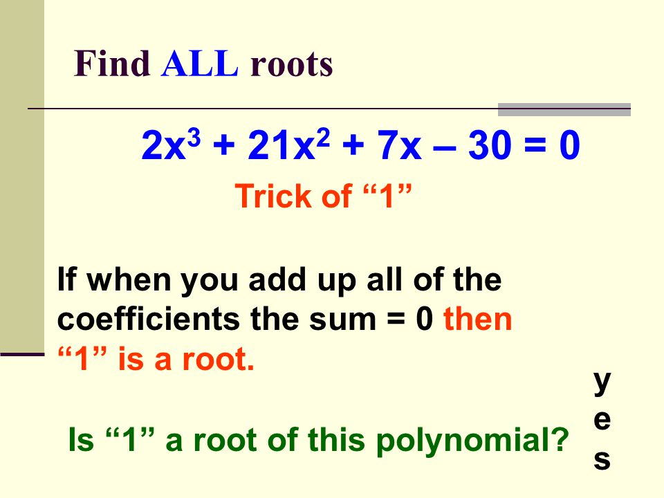 Find ALL roots 2x 3 + 21x 2 + 7x – 30 = 0 There are many, many possible roots for this polynomial because 30 has many factors.