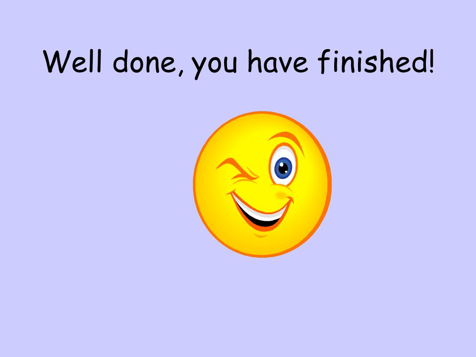 Well done, you have finished!