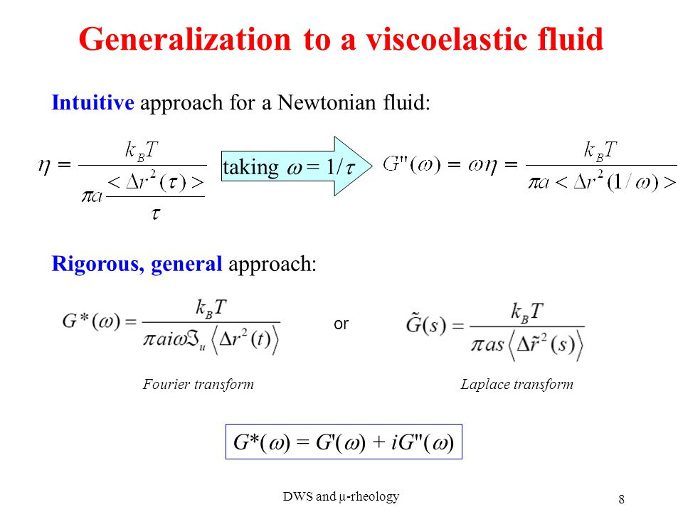 DWS and µ-rheology 8 Generalization to a viscoelastic fluid or taking  = 1/  Intuitive approach for a Newtonian fluid: Rigorous, general approach: Fourier transformLaplace transform G*(  ) = G (  ) + iG (  )