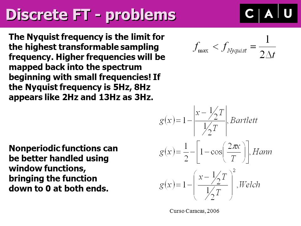Curso Caracas, 2006 Summary Fourier Transformation is an important tool for filtering data.