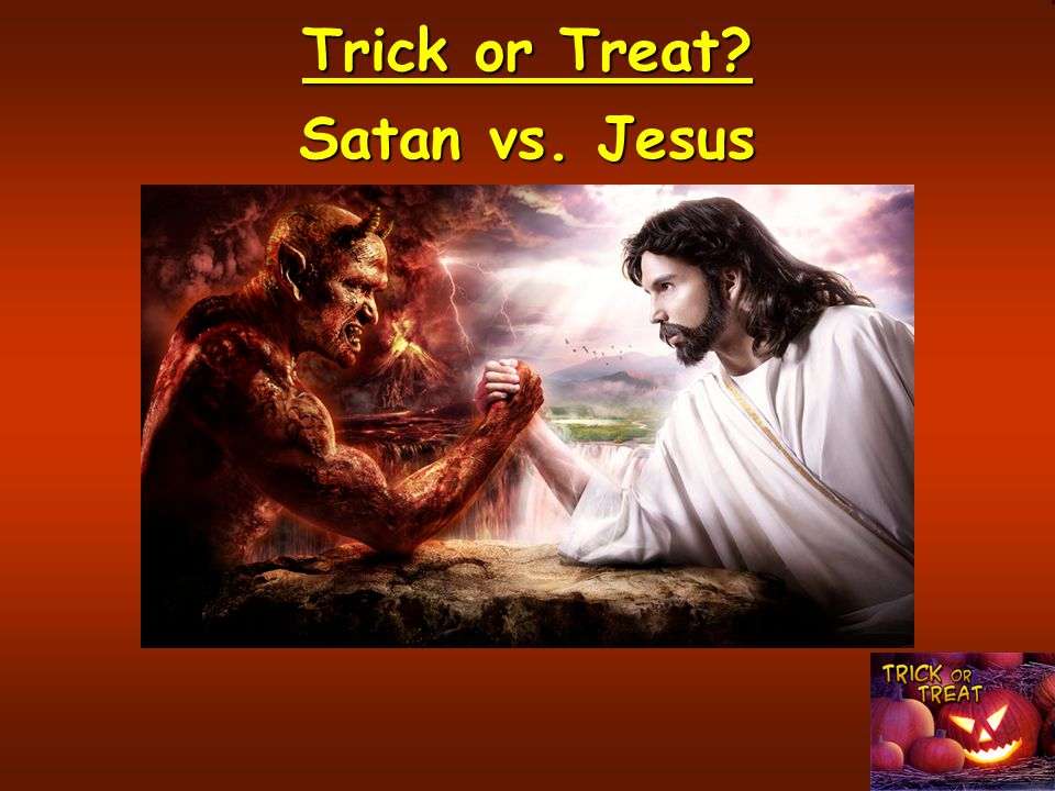 Trick or Treat? Satan vs. Jesus