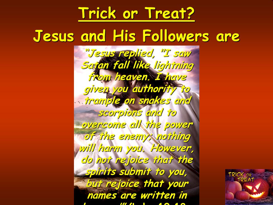 Trick or Treat.Jesus and His Followers are Victorious.