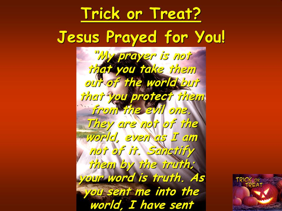 Trick or Treat.Jesus Prayed for You.
