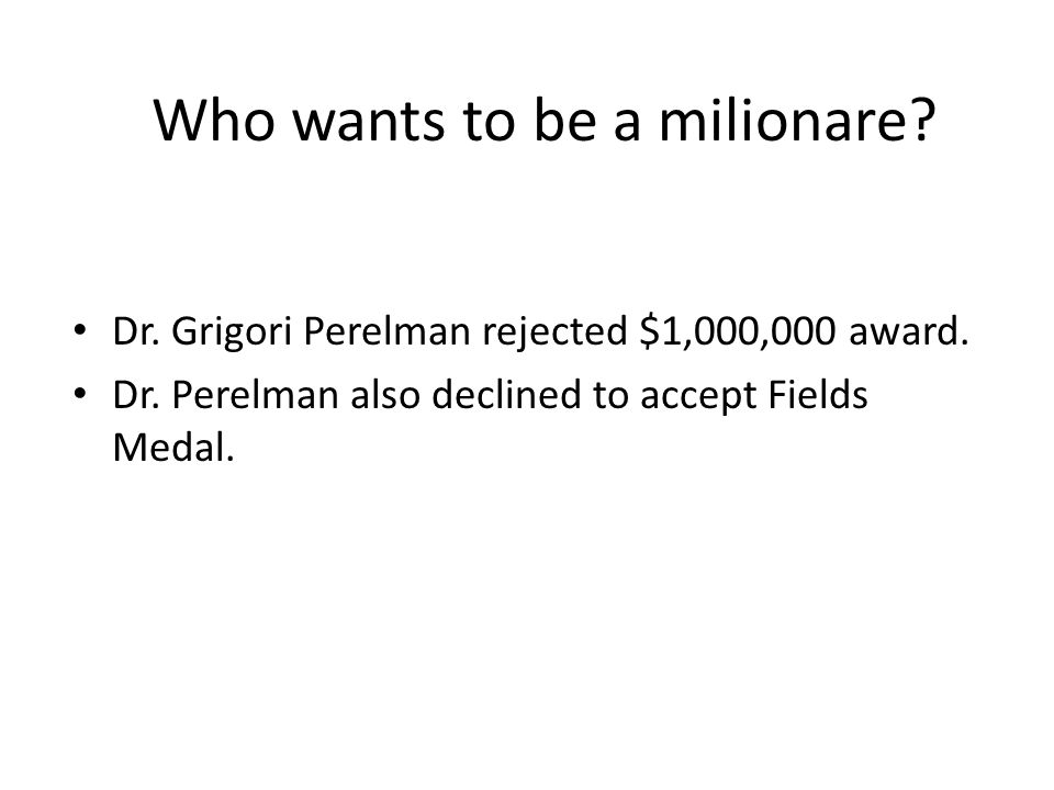 Who wants to be a milionare. Dr. Grigori Perelman rejected $1,000,000 award.