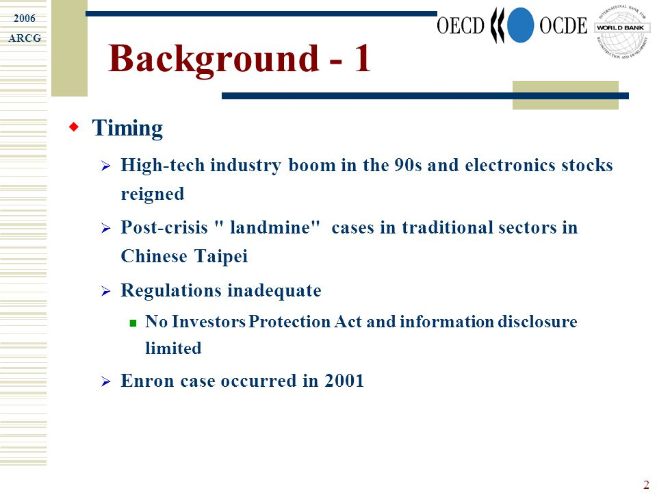 2006 ARCG 2 Background - 1  Timing  High-tech industry boom in the 90s and electronics stocks reigned  Post-crisis