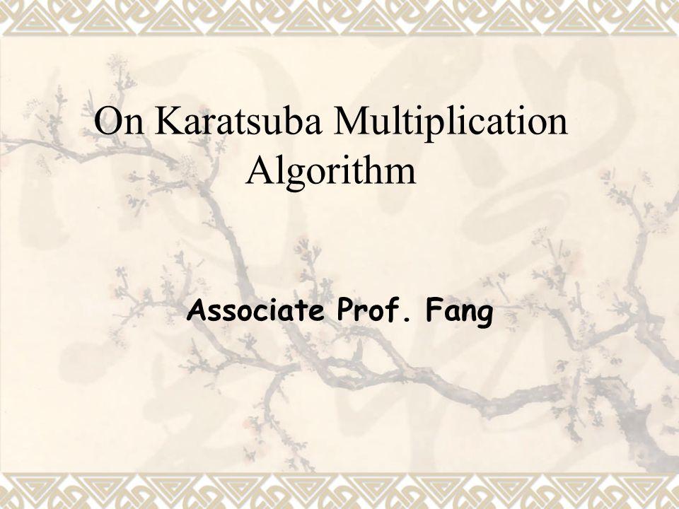 On Karatsuba Multiplication Algorithm Associate Prof. Fang