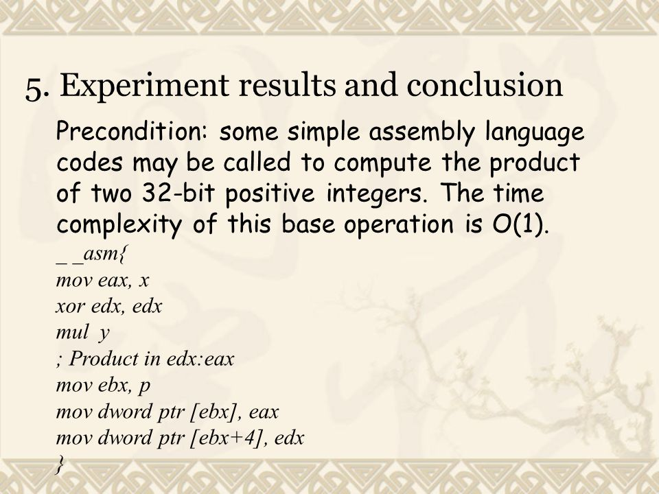 5. Experiment results and conclusion Precondition: some simple assembly language codes may be called to compute the product of two 32-bit positive int