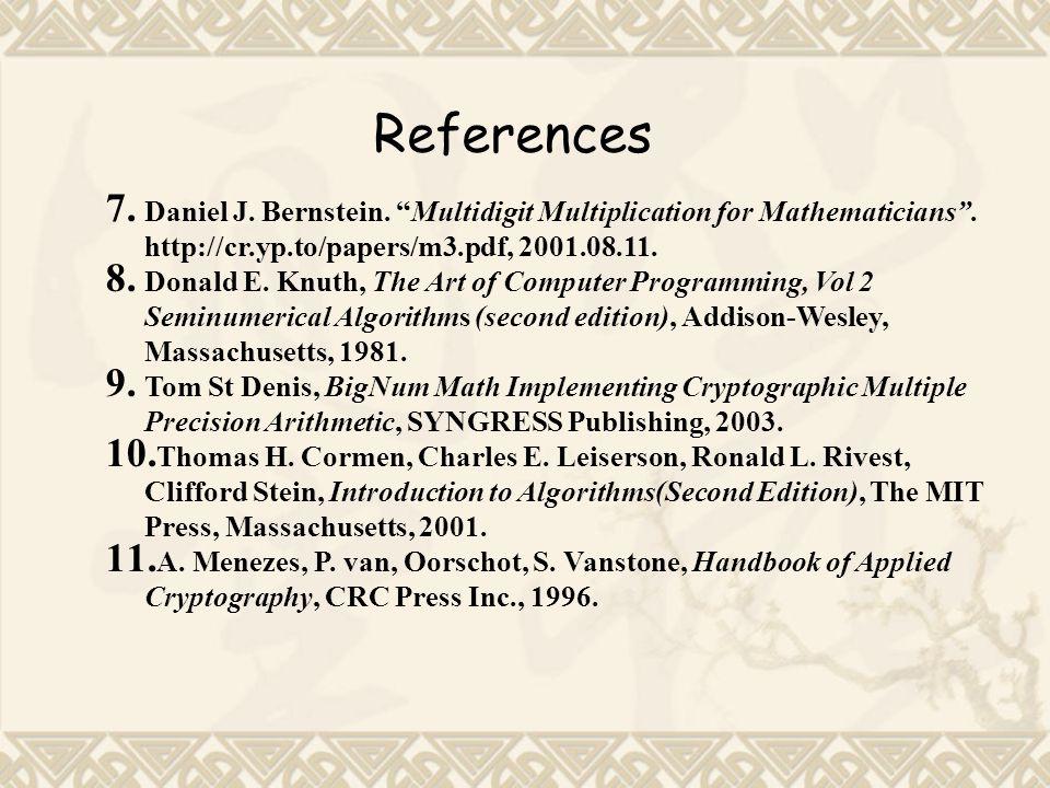 References 7.Daniel J. Bernstein. Multidigit Multiplication for Mathematicians .