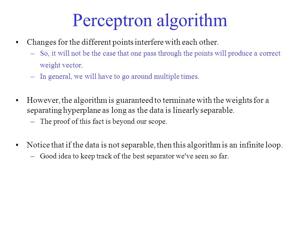 Perceptron algorithm Changes for the different points interfere with each other.