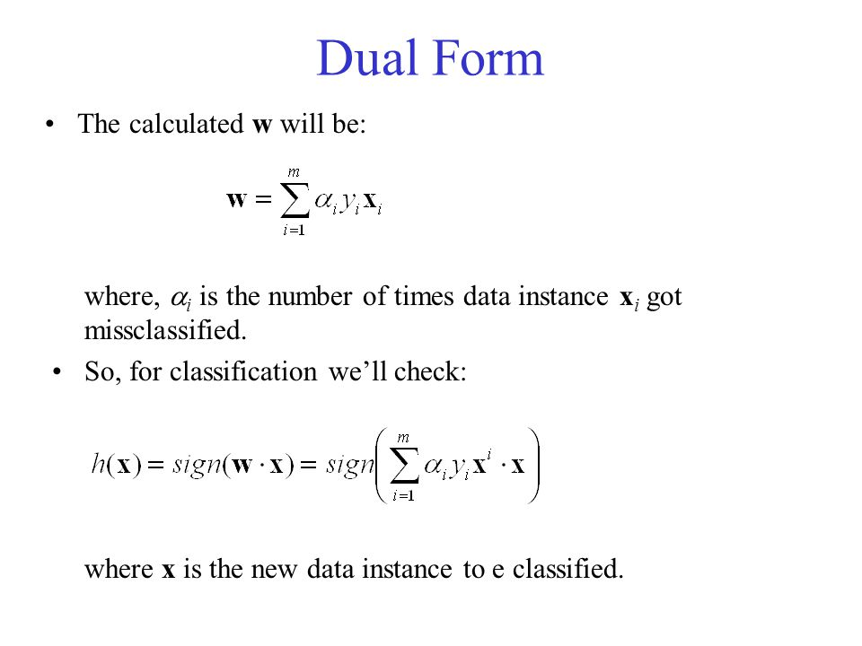 Dual Form The calculated w will be: where,  i is the number of times data instance x i got missclassified.