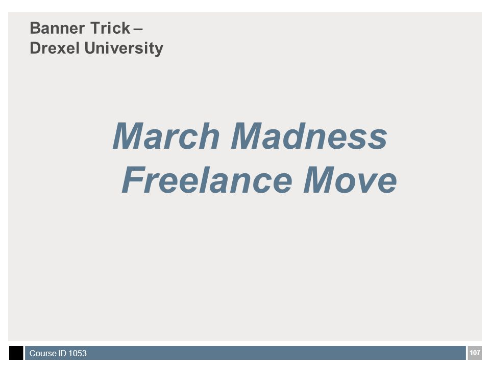 107 Course ID 1053 Banner Trick – Drexel University March Madness Freelance Move