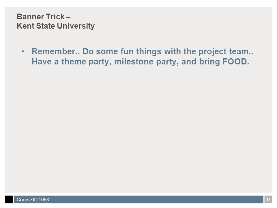 17 Course ID 1053 Banner Trick – Kent State University Remember..