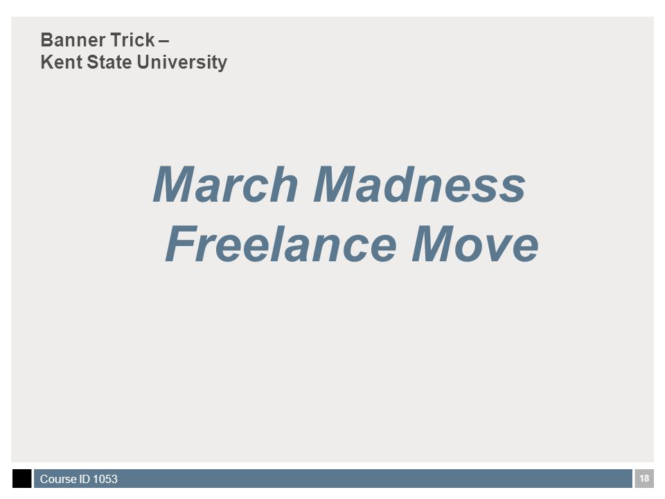 18 Course ID 1053 Banner Trick – Kent State University March Madness Freelance Move