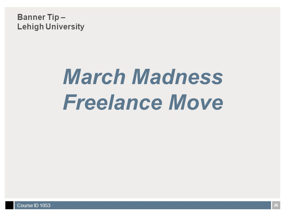 26 Course ID 1053 Banner Tip – Lehigh University March Madness Freelance Move