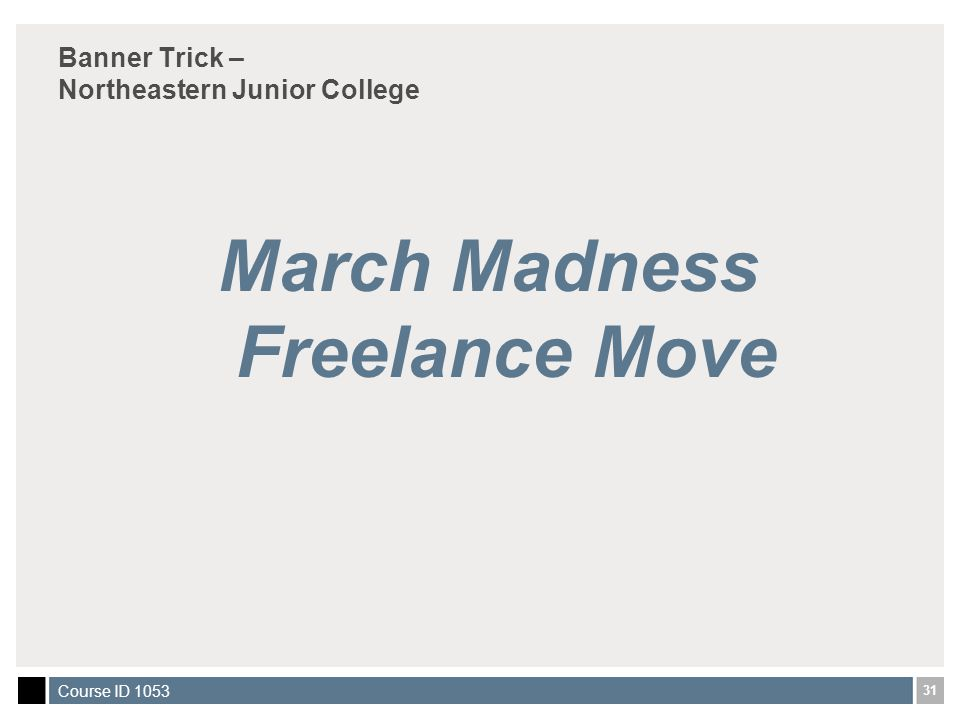 31 Course ID 1053 Banner Trick – Northeastern Junior College March Madness Freelance Move