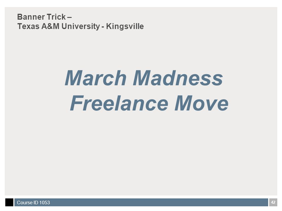 42 Course ID 1053 Banner Trick – Texas A&M University - Kingsville March Madness Freelance Move