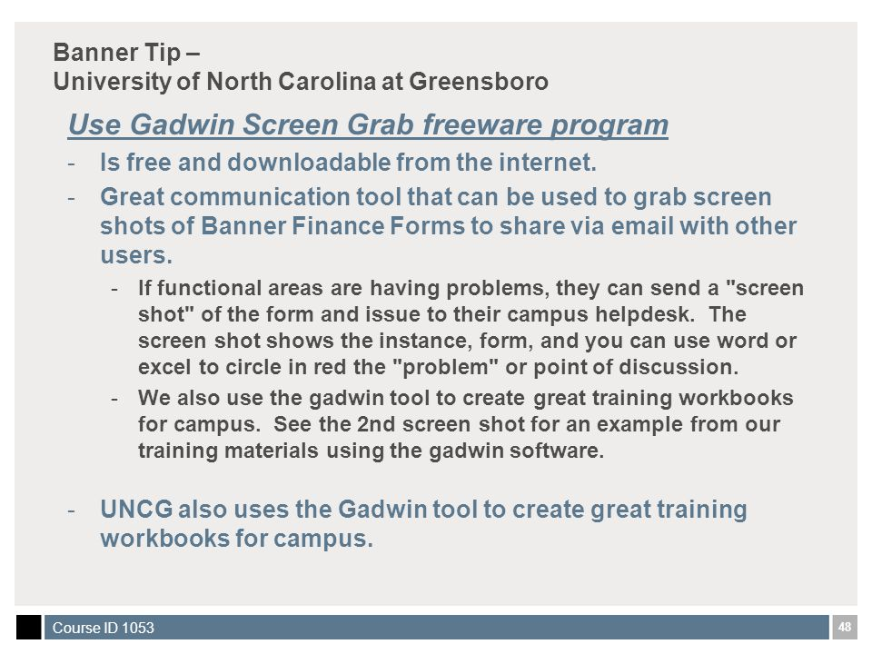 48 Course ID 1053 Banner Tip – University of North Carolina at Greensboro Use Gadwin Screen Grab freeware program -Is free and downloadable from the internet.