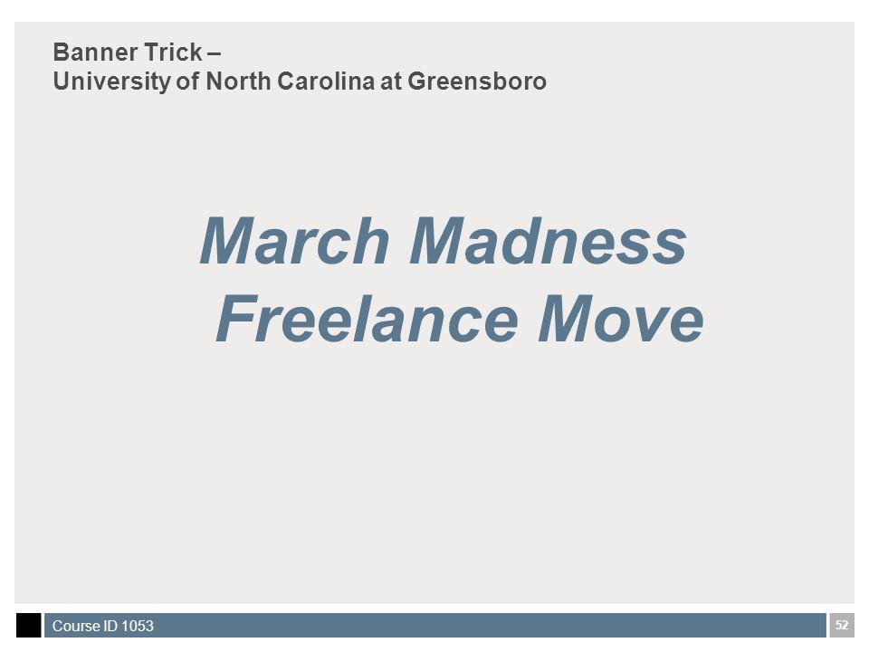 52 Course ID 1053 Banner Trick – University of North Carolina at Greensboro March Madness Freelance Move