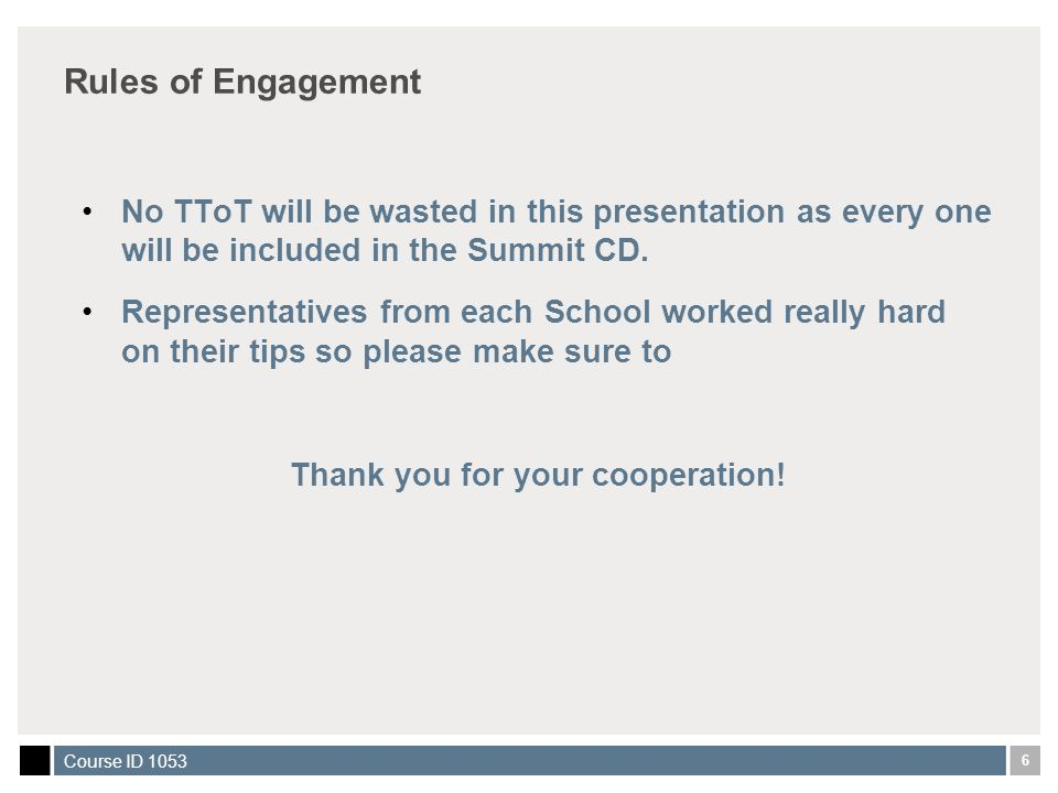 6 Course ID 1053 Rules of Engagement No TToT will be wasted in this presentation as every one will be included in the Summit CD.