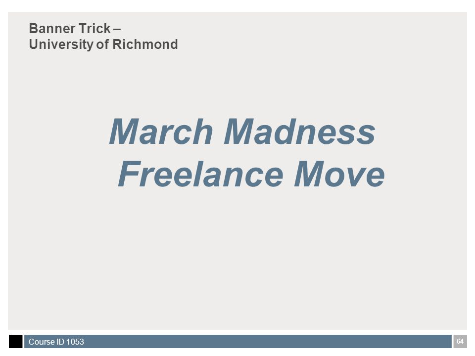64 Course ID 1053 Banner Trick – University of Richmond March Madness Freelance Move