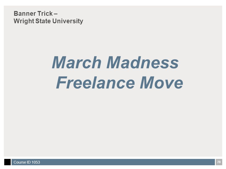 78 Course ID 1053 Banner Trick – Wright State University March Madness Freelance Move