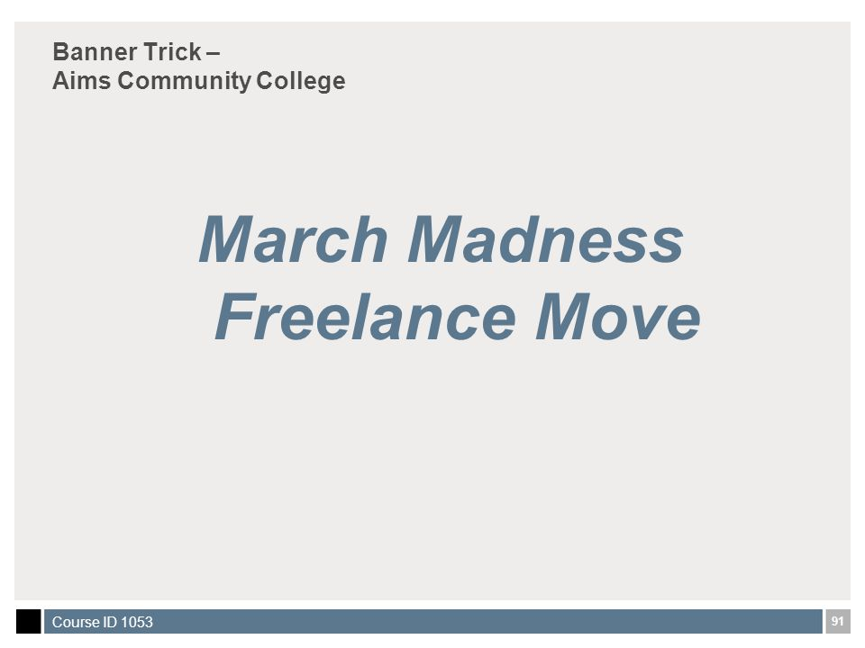 91 Course ID 1053 Banner Trick – Aims Community College March Madness Freelance Move