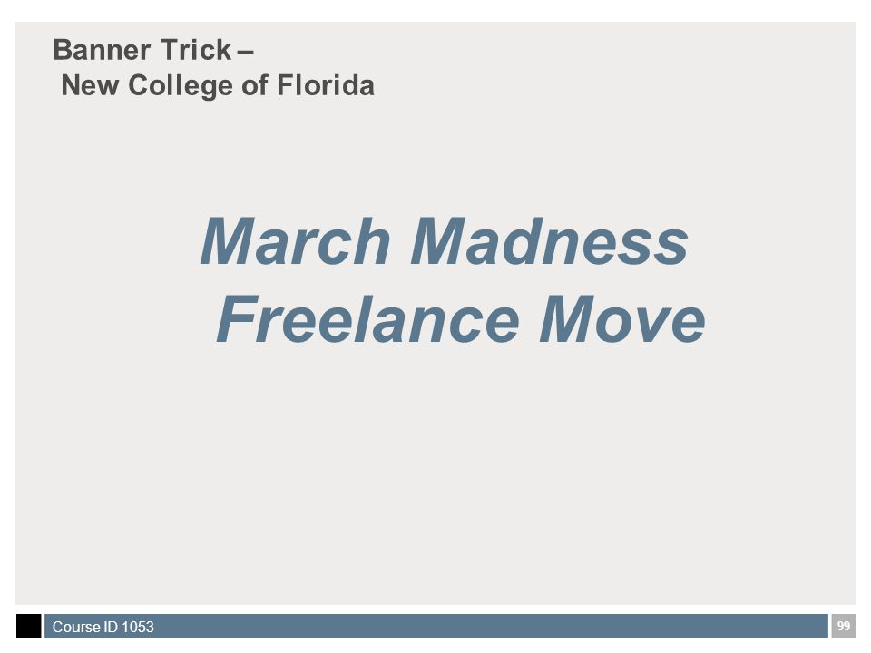 99 Course ID 1053 Banner Trick – New College of Florida March Madness Freelance Move