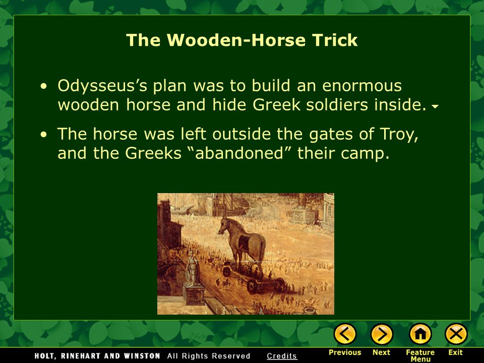 The Wooden-Horse Trick During the Trojan War, Odysseus performed extremely well as a soldier and commander thought of the famous wooden-horse trick th