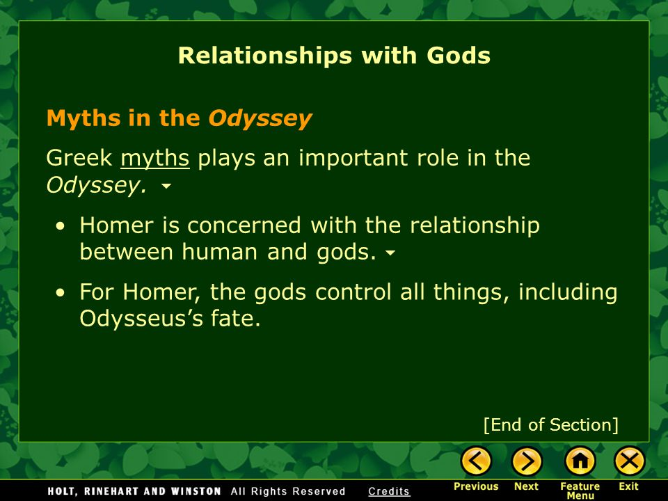 Relationships with Gods In Homer's stories, a god can be an alter ego—a reflection of a hero's best or worst qualities. Odysseus is known for his ment