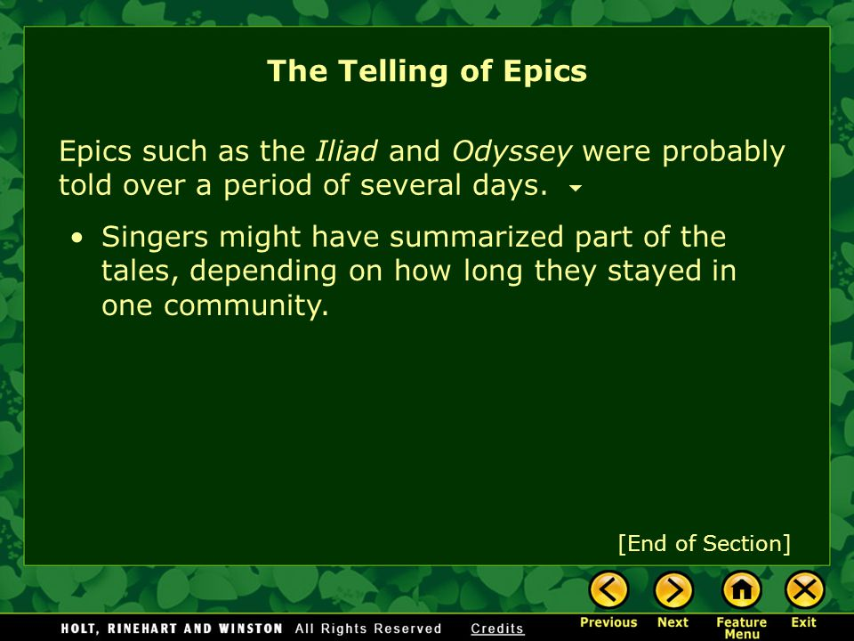 Epics were originally told aloud. The Telling of Epics They followed basic story lines and incorporated formulaic descriptions. formulaic descriptions