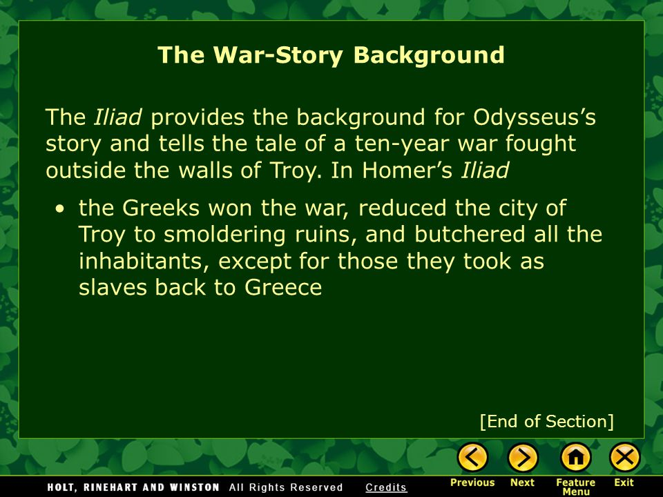 The Iliad provides the background for Odysseus's story and tells the tale of a ten-year war fought outside the walls of Troy. In Homer's IliadTroy The