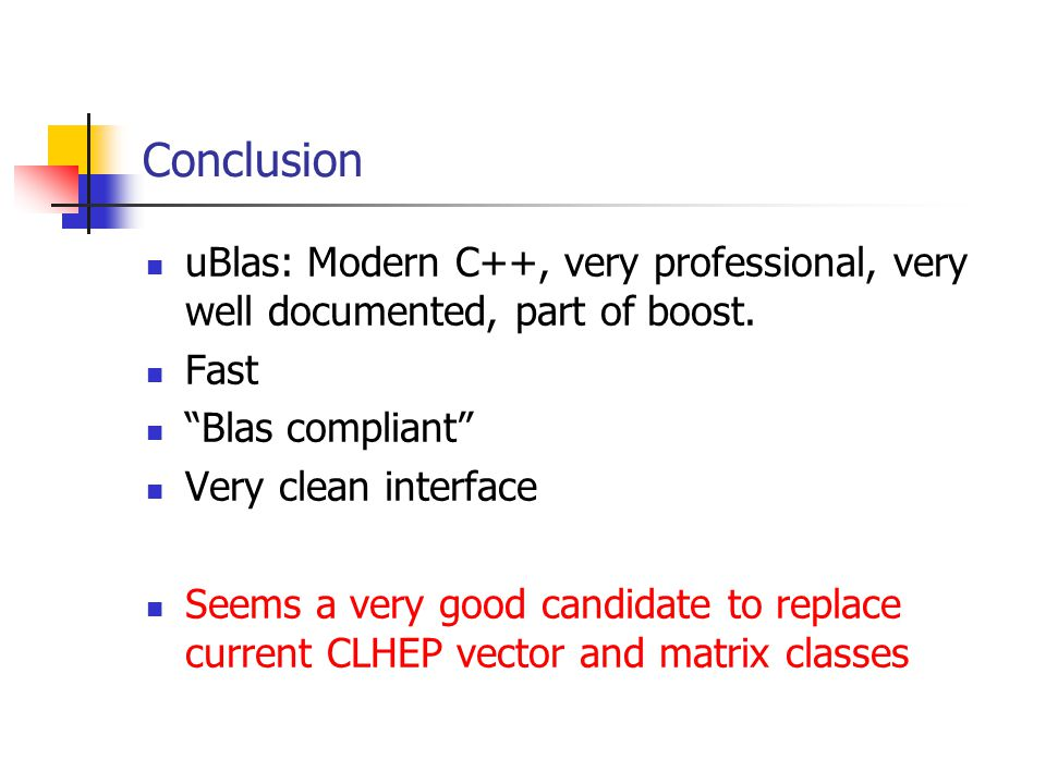 Conclusion uBlas: Modern C++, very professional, very well documented, part of boost.