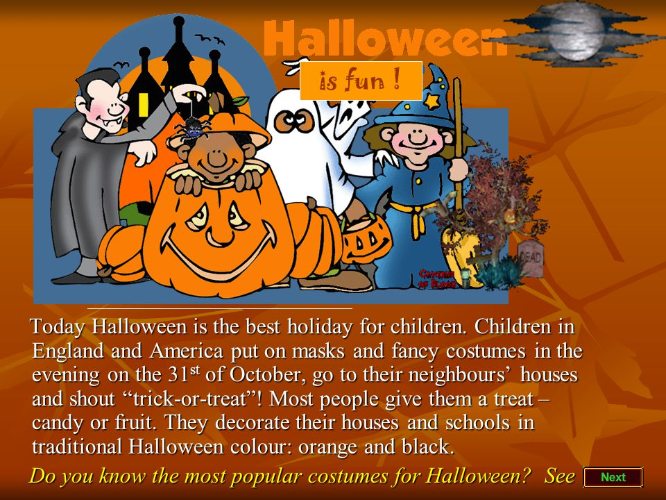 The Story of Halloween Halloween is one of the oldest holidays which people celebrate in many countries on the 31 st of October.