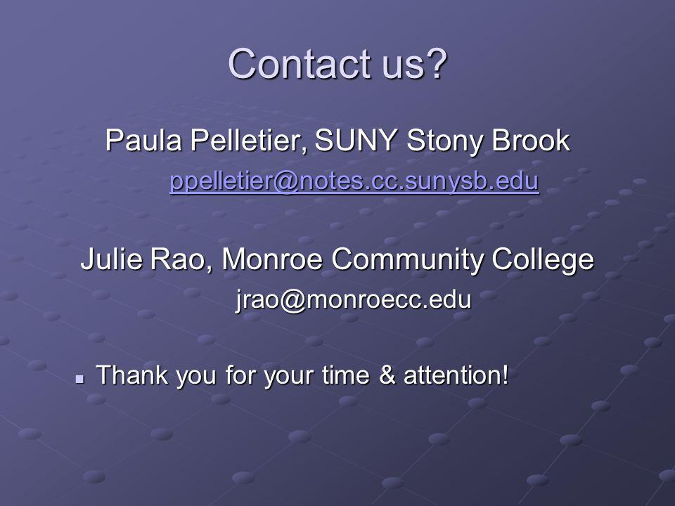 Contact us? Paula Pelletier, SUNY Stony Brook ppelletier@notes.cc.sunysb.edu Julie Rao, Monroe Community College jrao@monroecc.edu Thank you for your