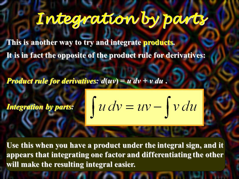 Integration by parts This is another way to try and integrate products.