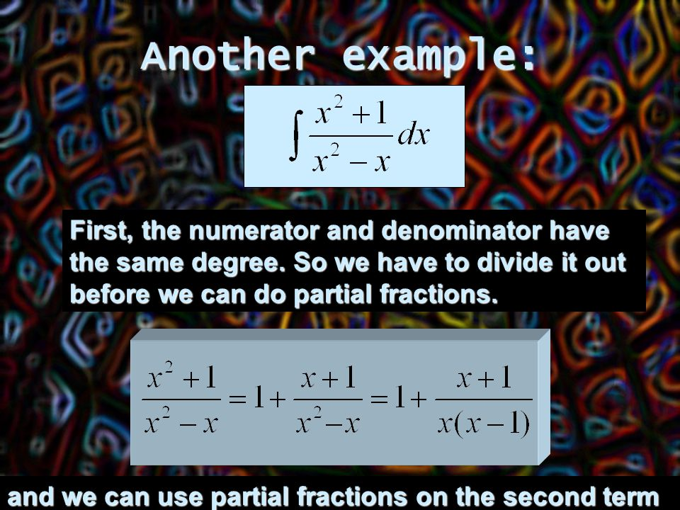 Another example: First, the numerator and denominator have the same degree.