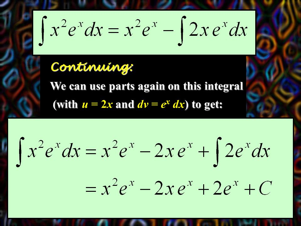Continuing: We can use parts again on this integral (with and ) to get: (with u = 2x and dv = e x dx) to get: