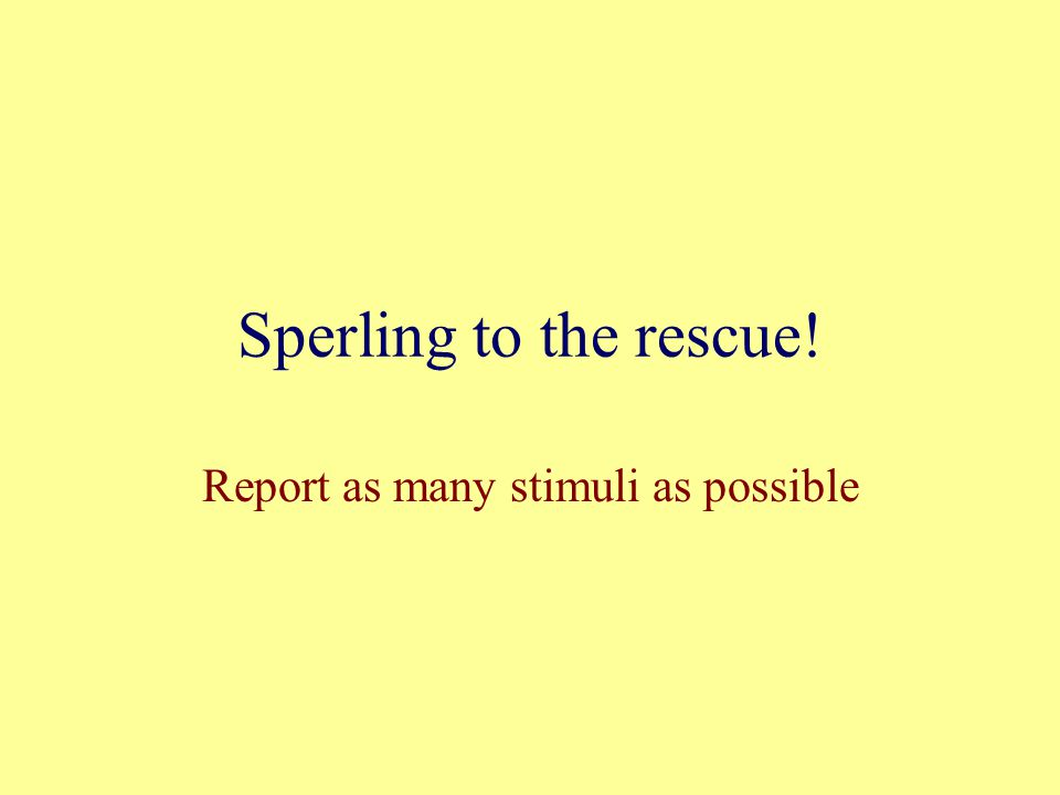 Sperling to the rescue! Report as many stimuli as possible