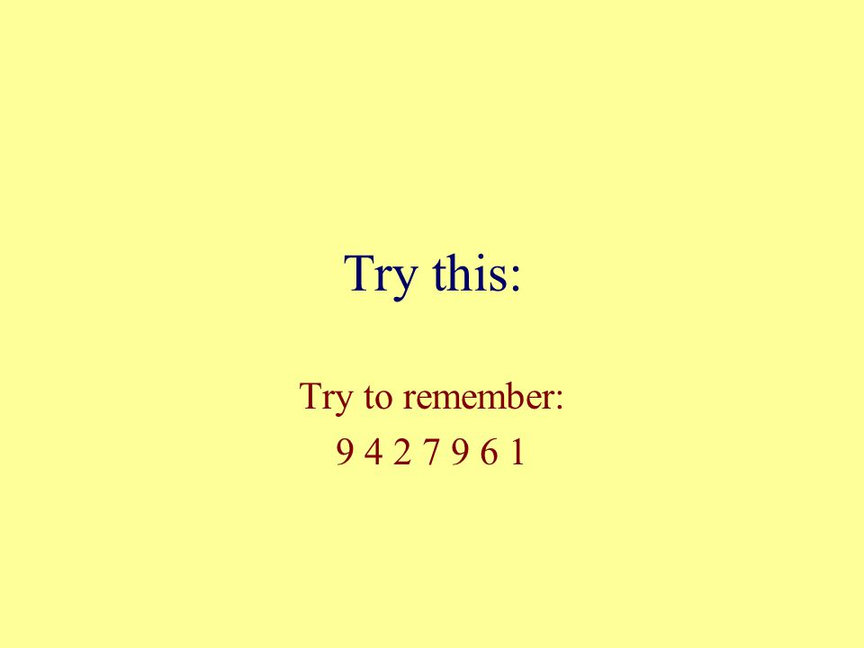 Try this: Try to remember: 9 4 2 7 9 6 1