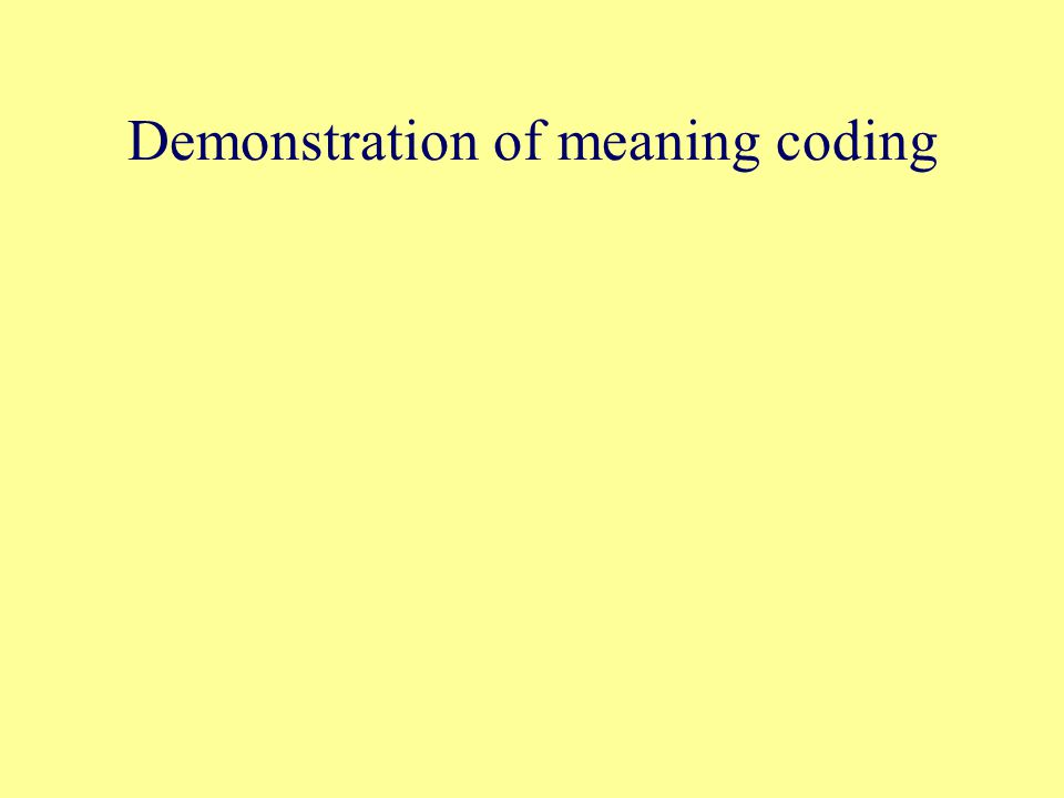 Demonstration of meaning coding