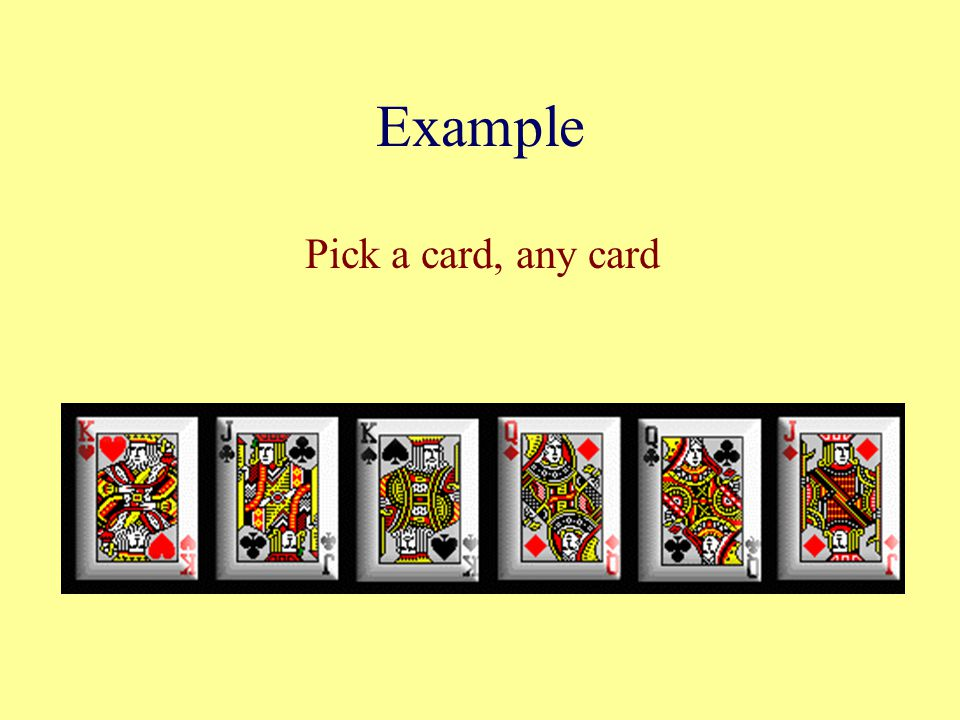 Example Pick a card, any card