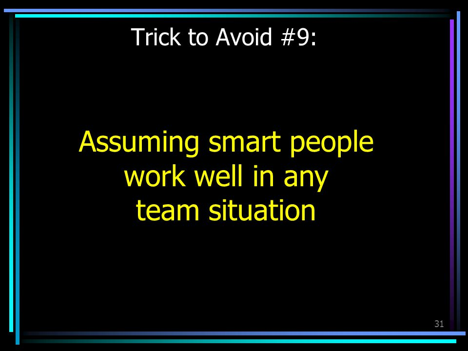 31 Trick to Avoid #9: Assuming smart people work well in any team situation