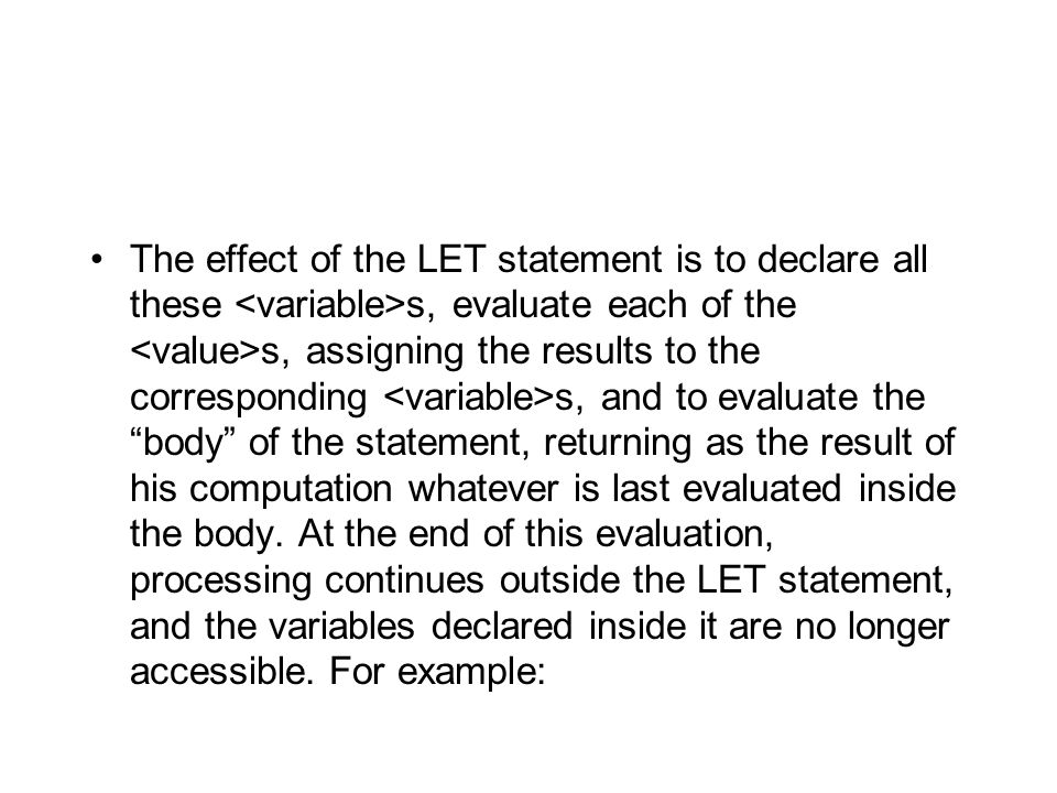 The effect of the LET statement is to declare all these s, evaluate each of the s, assigning the results to the corresponding s, and to evaluate the ""