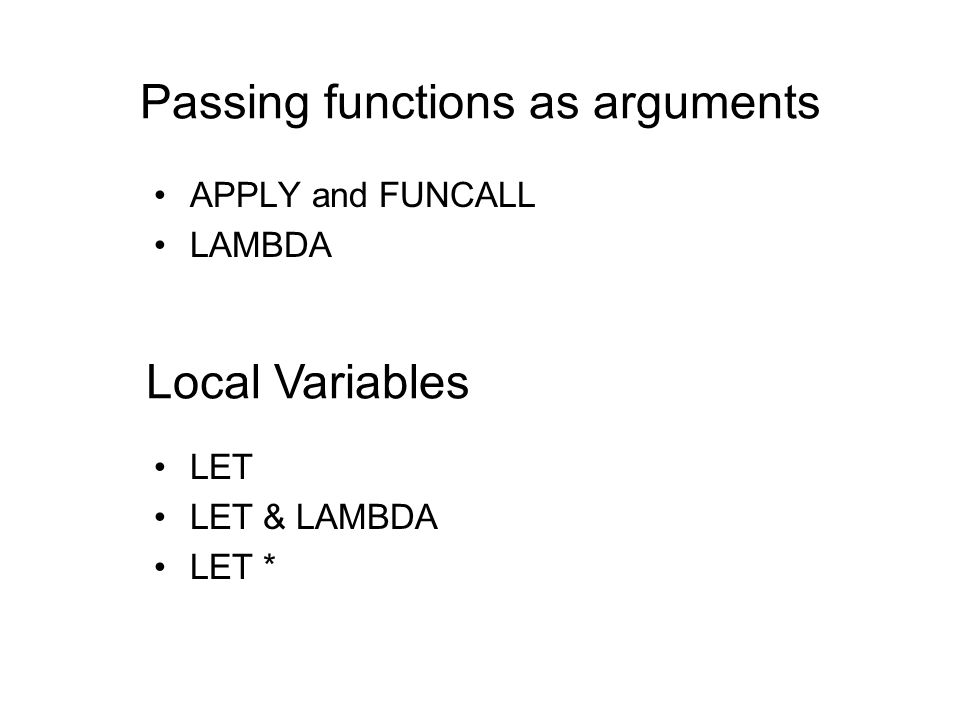 >(let((x 6) (y 7)) (print x) (print y) (let((x 10) (z 8)) (print x) (print y) (print z) ) (print x) ) > 6 7 10 7 8 6 Similar nesting rules apply if there is a lambda function inside another lambda function