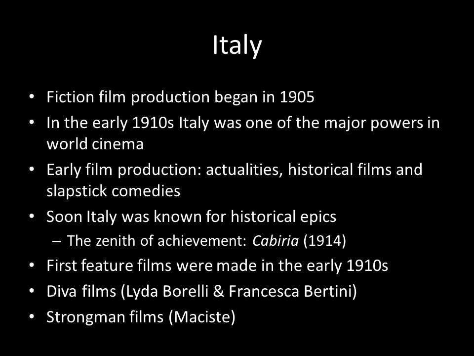 Italy Fiction film production began in 1905 In the early 1910s Italy was one of the major powers in world cinema Early film production: actualities, h
