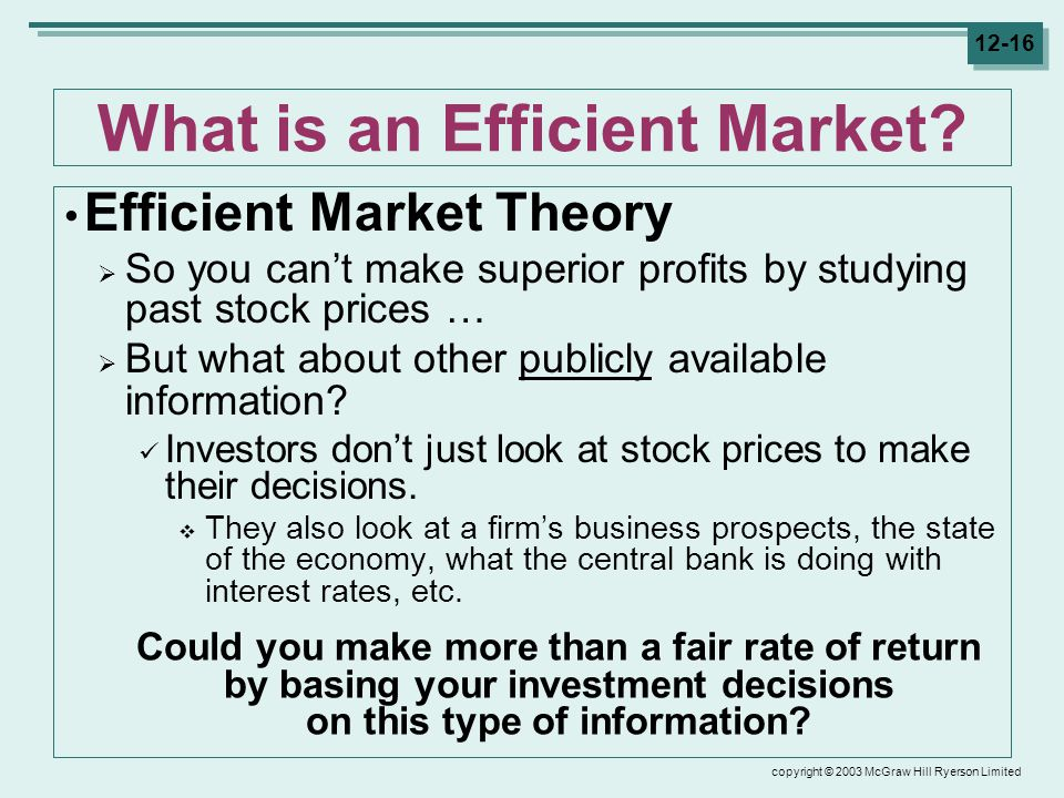 copyright © 2003 McGraw Hill Ryerson Limited 12-16 What is an Efficient Market.