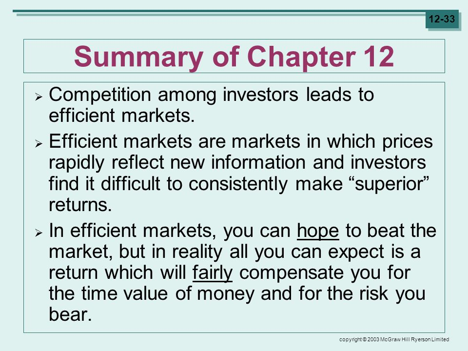 copyright © 2003 McGraw Hill Ryerson Limited 12-33 Summary of Chapter 12  Competition among investors leads to efficient markets.